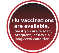 Flu Vaccinations are available. Free if you are over 65, pregnant, or have a long-term condition.
